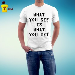 Tshirt homme What you see is what you get