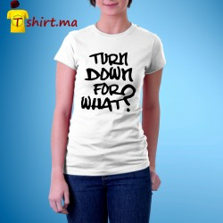 Tshirt femme Turn down for what